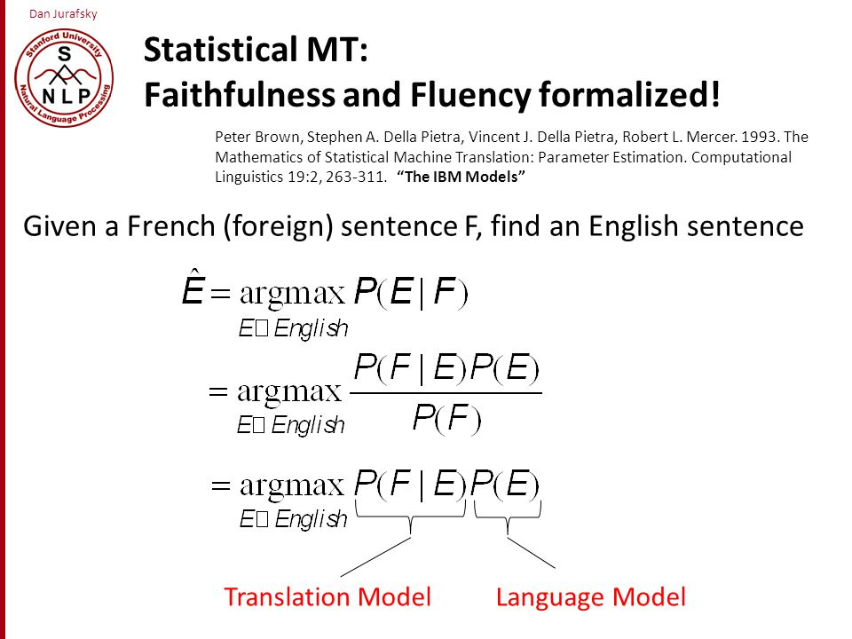 Dan Jurafsky Statistical MT: Faithfulness and Fluency formalized.