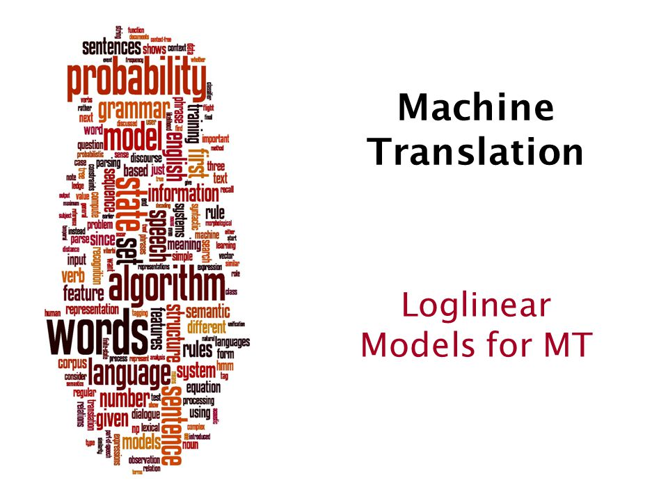 Machine Translation Loglinear Models for MT