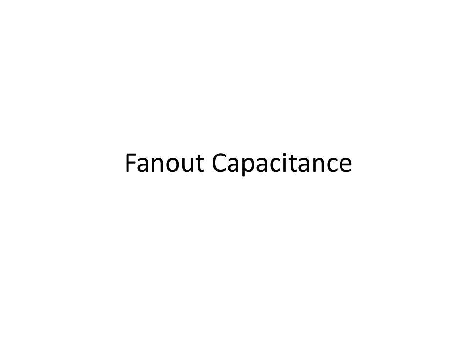 Fanout Capacitance