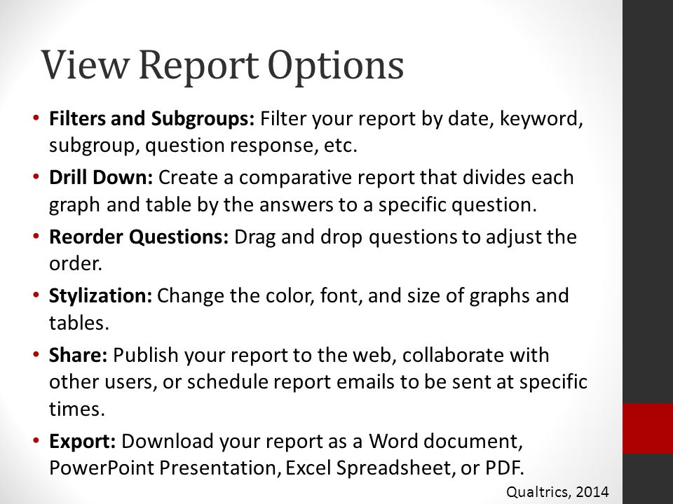 View Report Options Filters and Subgroups: Filter your report by date, keyword, subgroup, question response, etc.