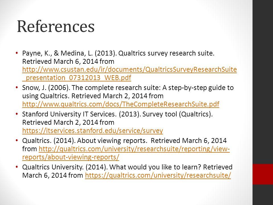 References Payne, K., & Medina, L. (2013). Qualtrics survey research suite.