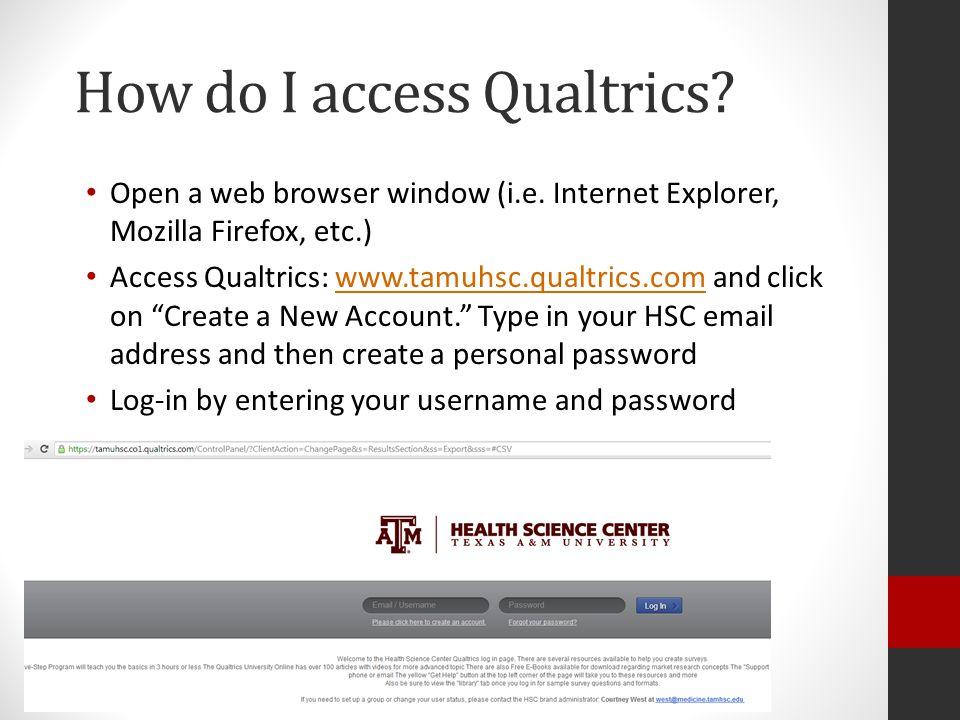 How do I access Qualtrics. Open a web browser window (i.e.