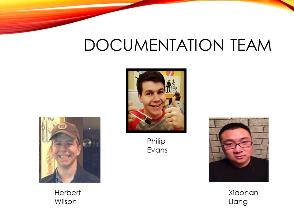DOCUMENTATION TEAM Philip Evans Herbert Wilson Xiaonan Liang