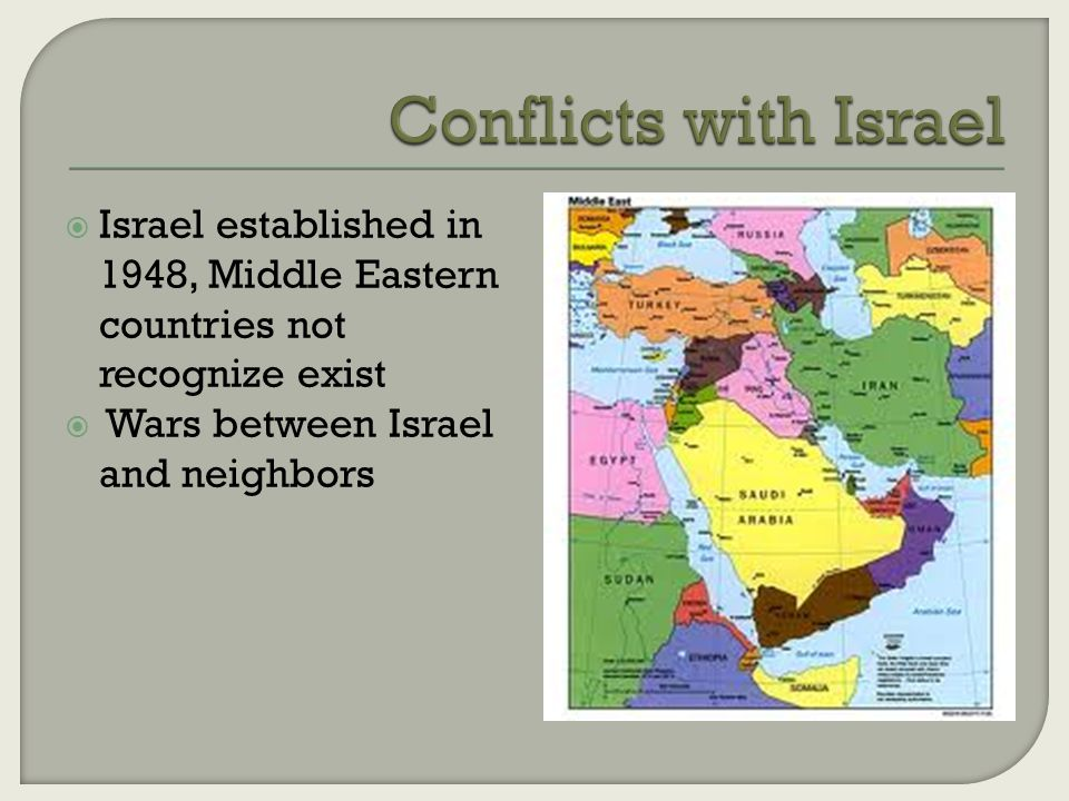  Israel established in 1948, Middle Eastern countries not recognize exist  Wars between Israel and neighbors