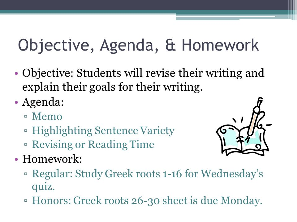 Objective, Agenda, & Homework Objective: Students will revise their writing and explain their goals for their writing.