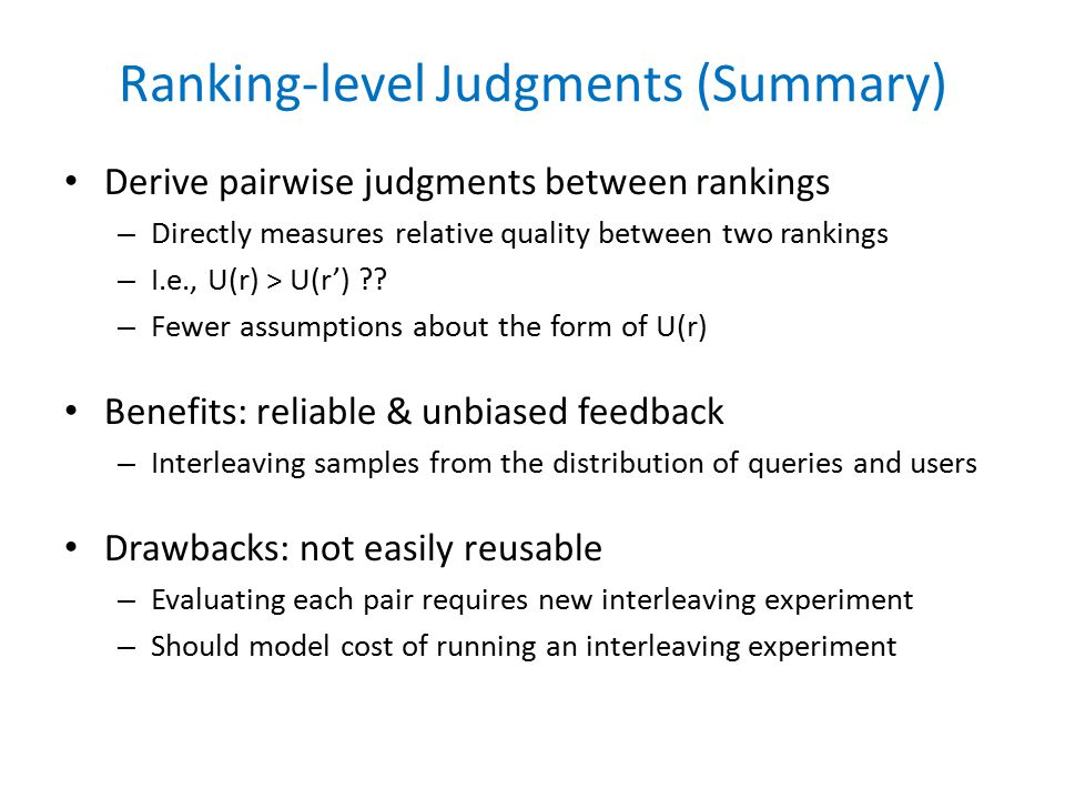 Ranking-level Judgments (Summary) Derive pairwise judgments between rankings – Directly measures relative quality between two rankings – I.e., U(r) > U(r') .