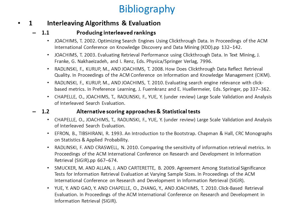 Bibliography 1Interleaving Algorithms & Evaluation – 1.1Producing interleaved rankings JOACHIMS, T.