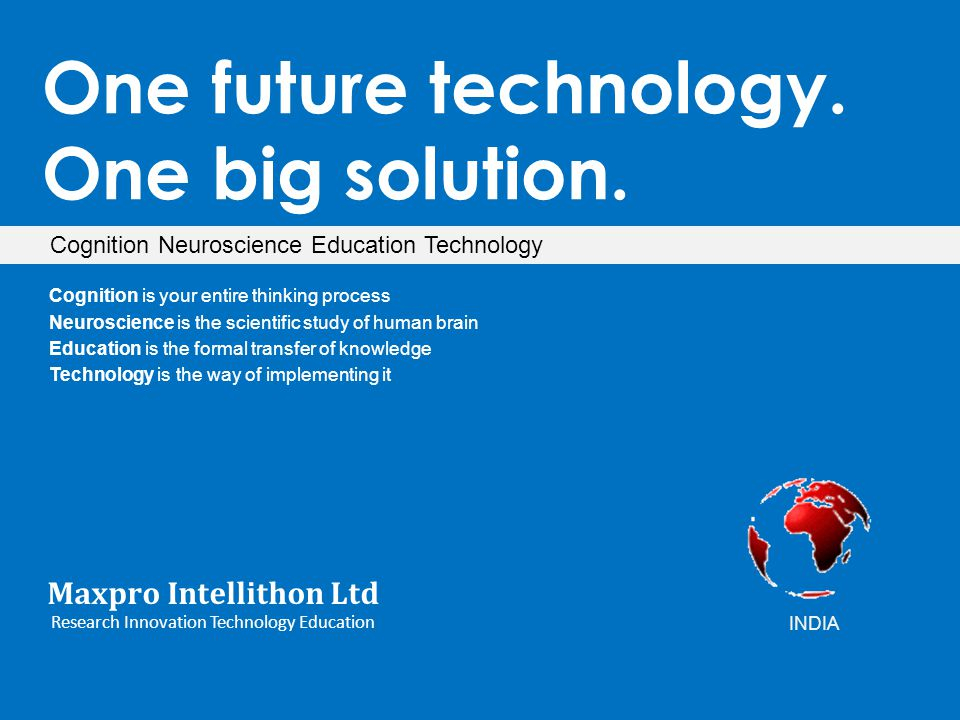 One future technology. One big solution. Cognition Neuroscience Education Technology Maxpro Intellithon Ltd Research Innovation Technology Education C