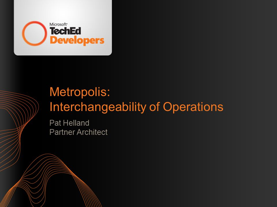 Metropolis: Interchangeability of Operations Pat Helland Partner Architect