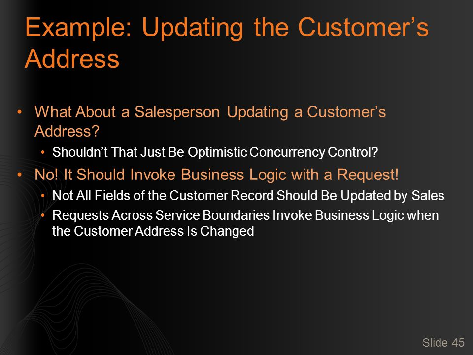 Slide 45 Example: Updating the Customer's Address What About a Salesperson Updating a Customer's Address.
