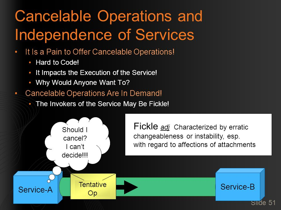 Service-A Tentative Op Slide 51 Cancelable Operations and Independence of Services It Is a Pain to Offer Cancelable Operations.