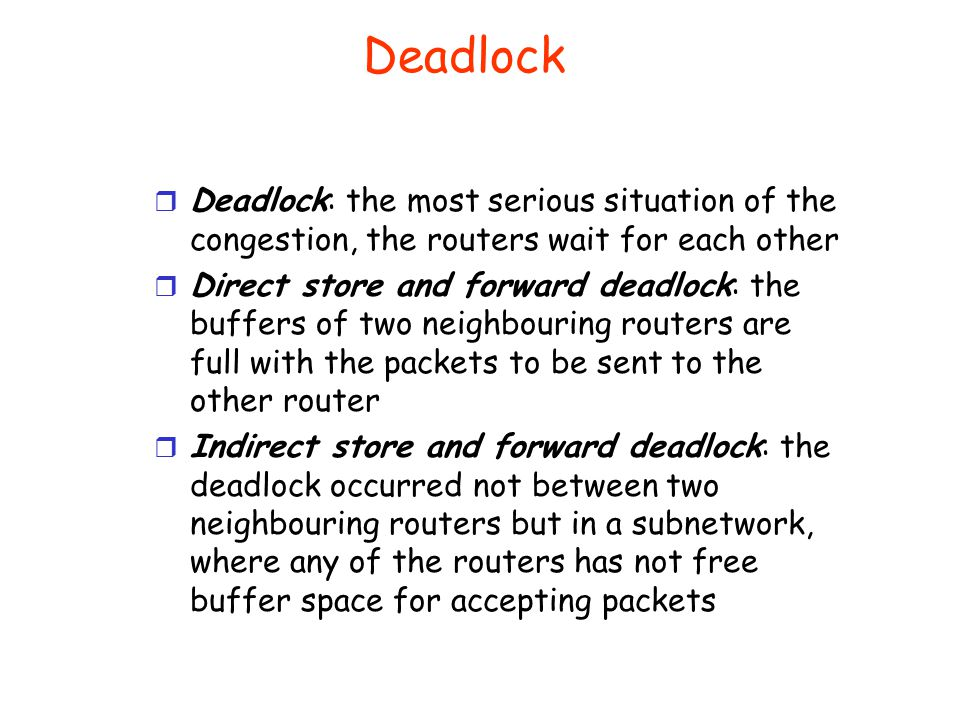 Overload and Congestion r Overload: Too many packets occur in a subnetwork in the same time, which prevent each other and in such a way the throughput decreases r Congestion: the queues in the routers are too long, the buffers are full.