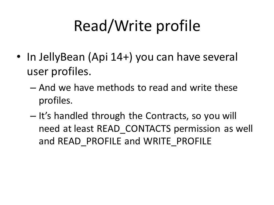 Read/Write profile In JellyBean (Api 14+) you can have several user profiles. – And we have methods to read and write these profiles. – It's handled t