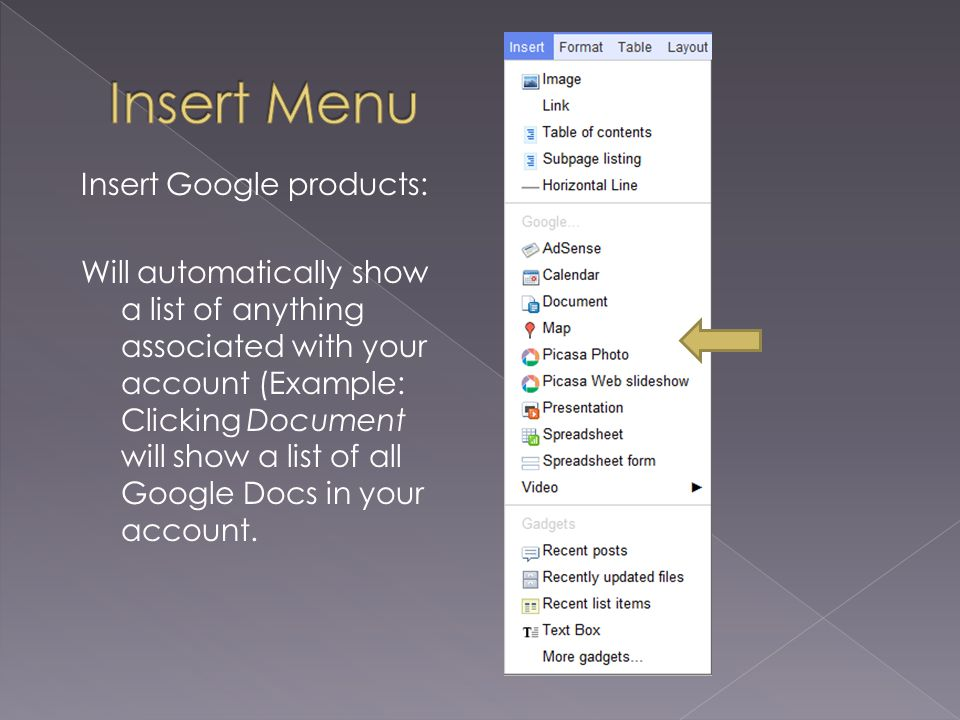 Insert Google products: Will automatically show a list of anything associated with your account (Example: Clicking Document will show a list of all Go