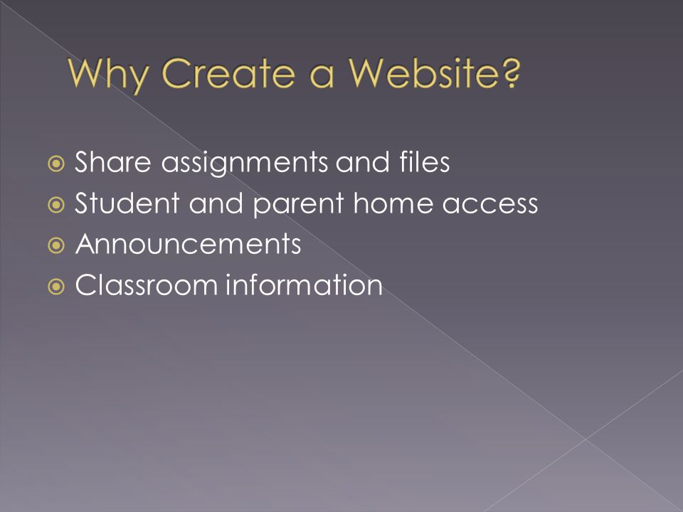  Share assignments and files  Student and parent home access  Announcements  Classroom information