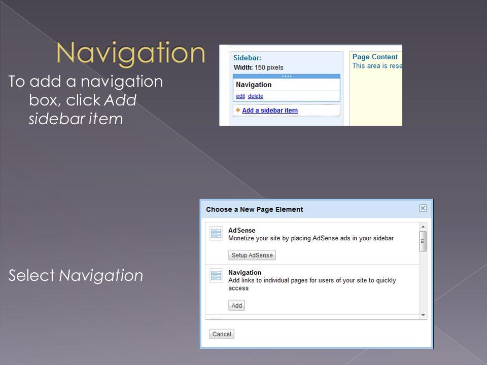 To add a navigation box, click Add sidebar item Select Navigation