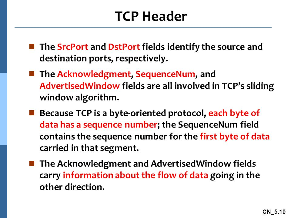 CN_5.19 TCP Header n The SrcPort and DstPort fields identify the source and destination ports, respectively.