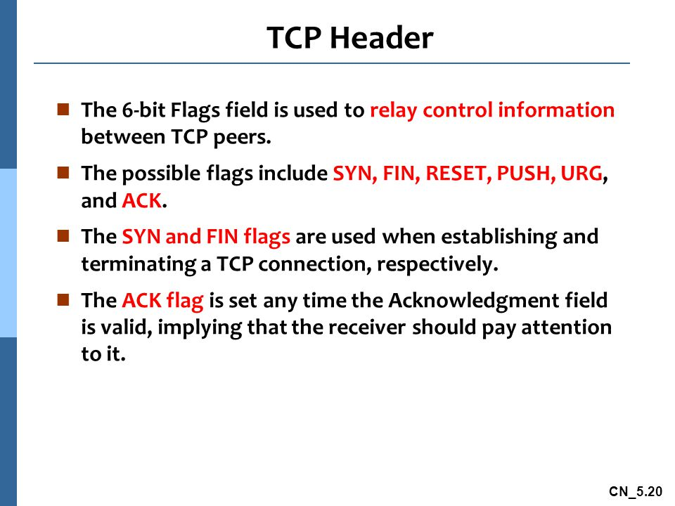CN_5.20 TCP Header n The 6-bit Flags field is used to relay control information between TCP peers.