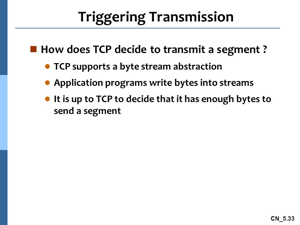 CN_5.33 Triggering Transmission n How does TCP decide to transmit a segment .