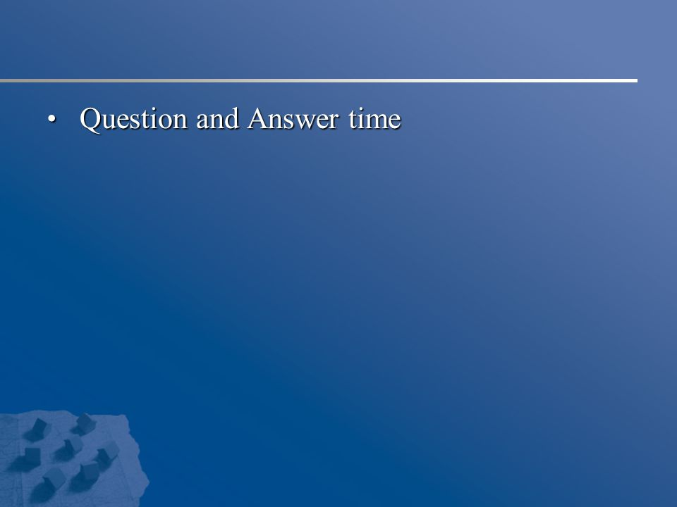 Question and Answer time Question and Answer time