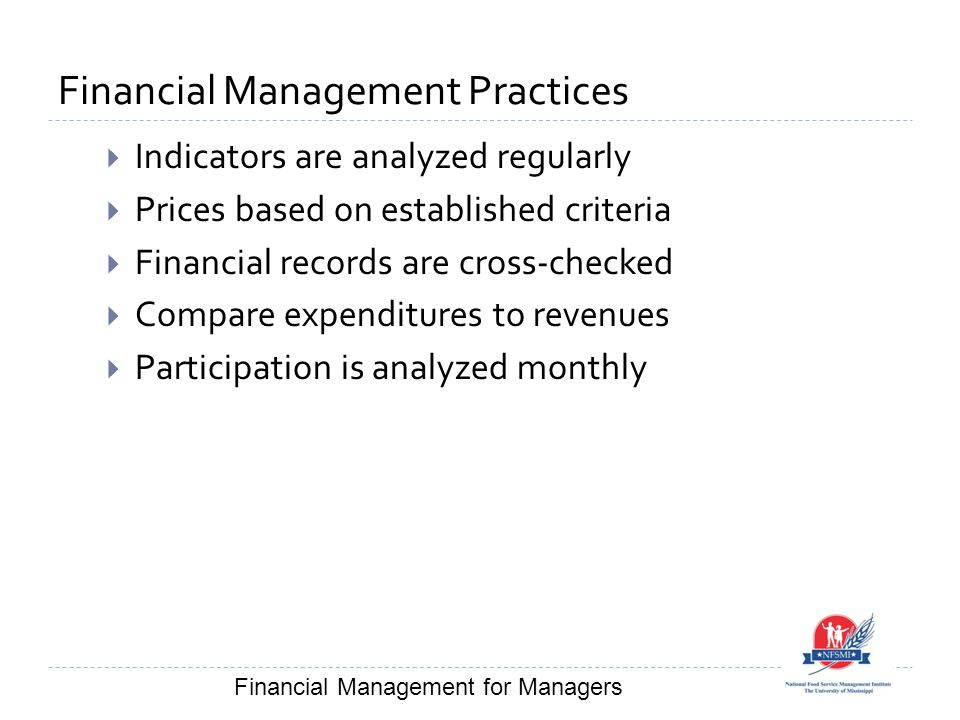 Financial Management Practices  Indicators are analyzed regularly  Prices based on established criteria  Financial records are cross-checked  Comp