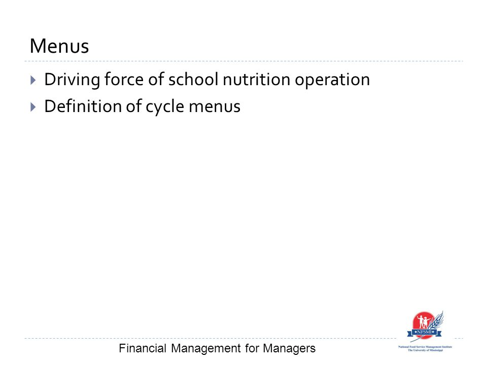 Menus  Driving force of school nutrition operation  Definition of cycle menus Financial Management for Managers