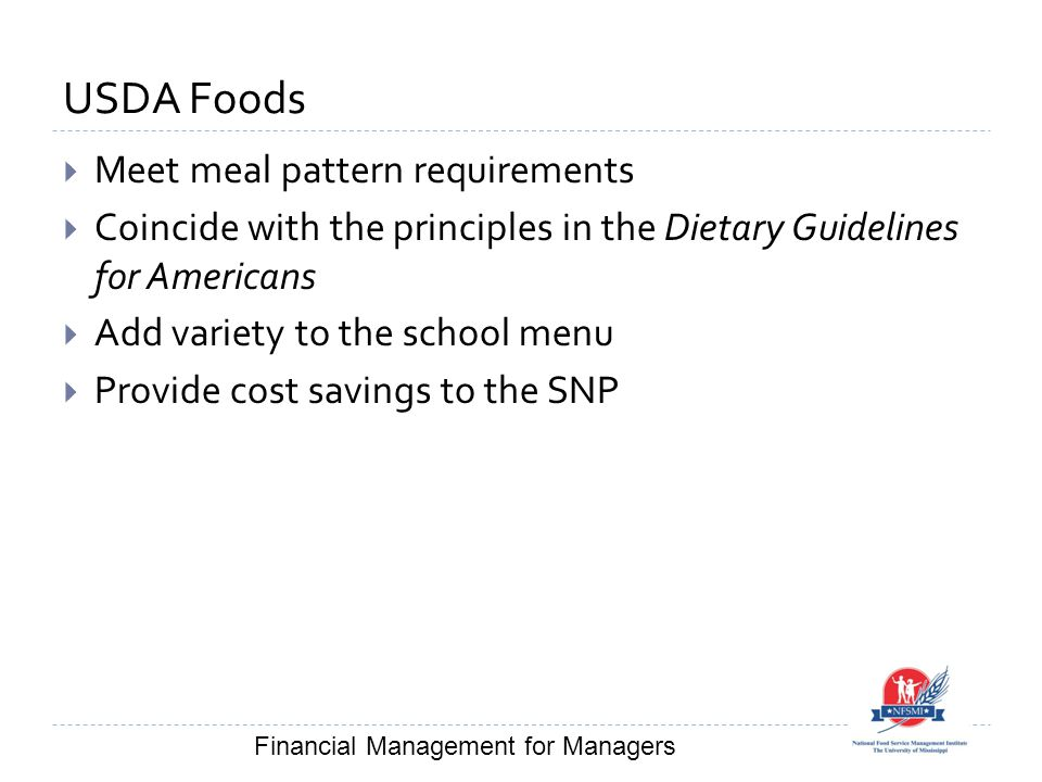 USDA Foods  Meet meal pattern requirements  Coincide with the principles in the Dietary Guidelines for Americans  Add variety to the school menu 