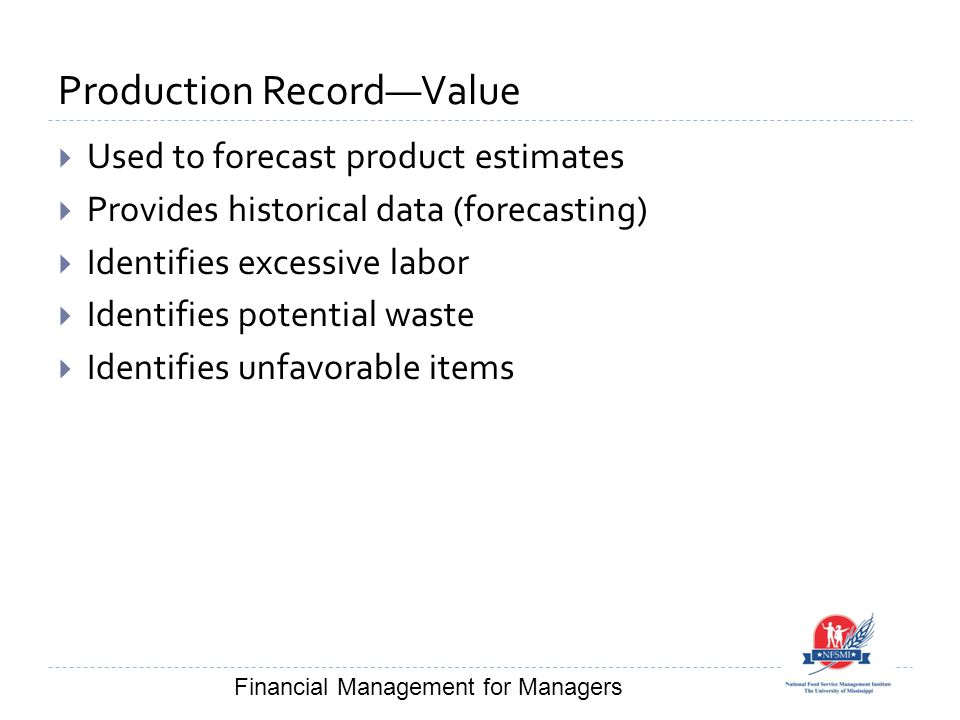 Production Record—Value  Used to forecast product estimates  Provides historical data (forecasting)  Identifies excessive labor  Identifies potent