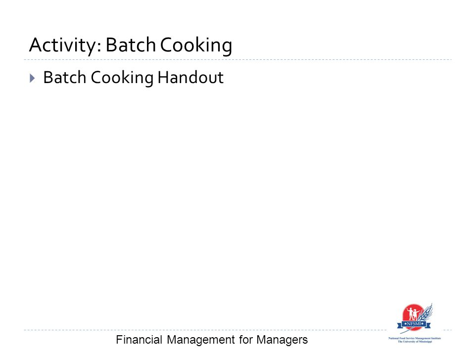 Activity: Batch Cooking  Batch Cooking Handout Financial Management for Managers