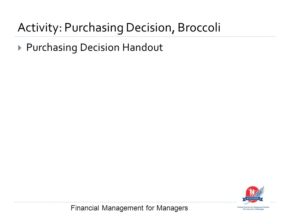 Activity: Purchasing Decision, Broccoli  Purchasing Decision Handout Financial Management for Managers