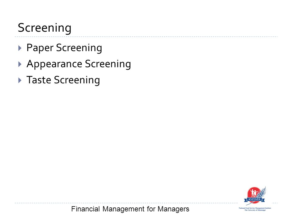 Screening  Paper Screening  Appearance Screening  Taste Screening Financial Management for Managers