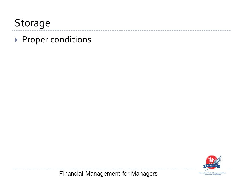 Storage  Proper conditions Financial Management for Managers