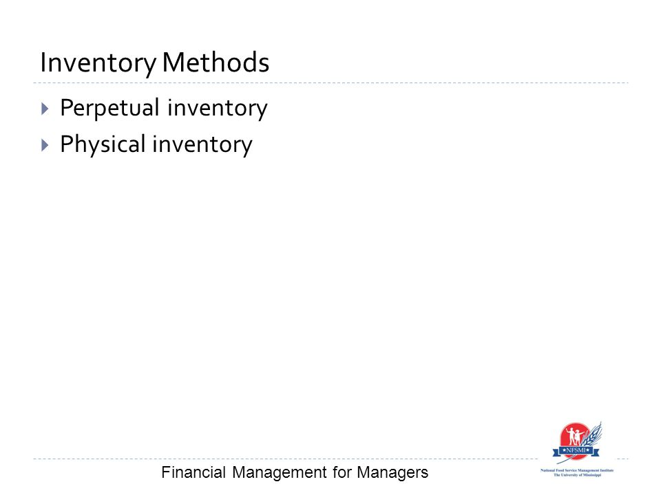 Inventory Methods  Perpetual inventory  Physical inventory Financial Management for Managers