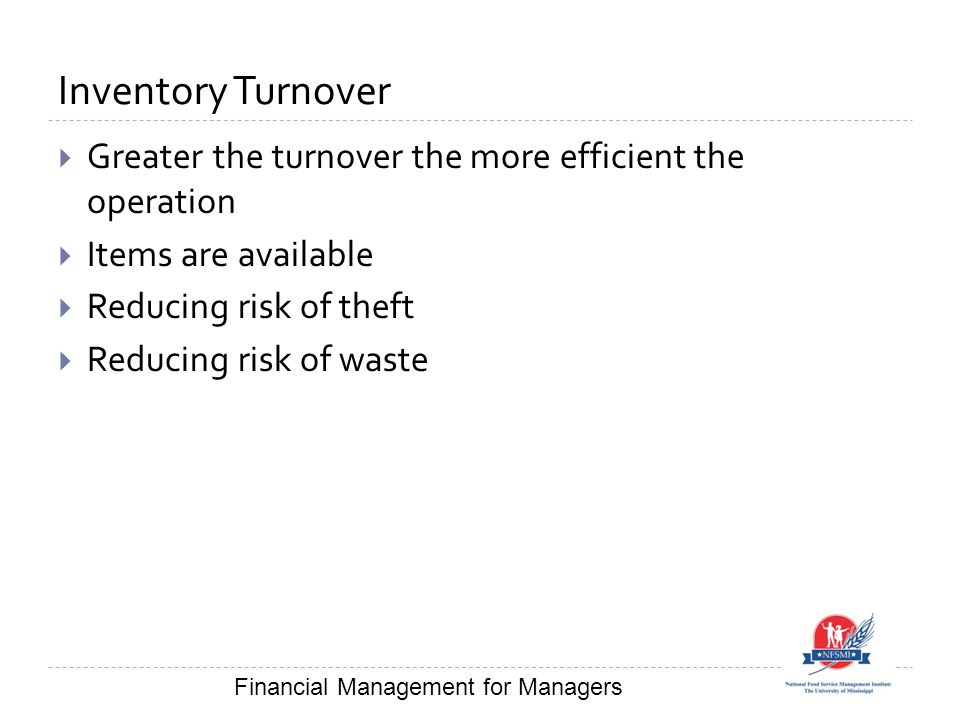 Inventory Turnover  Greater the turnover the more efficient the operation  Items are available  Reducing risk of theft  Reducing risk of waste Fin