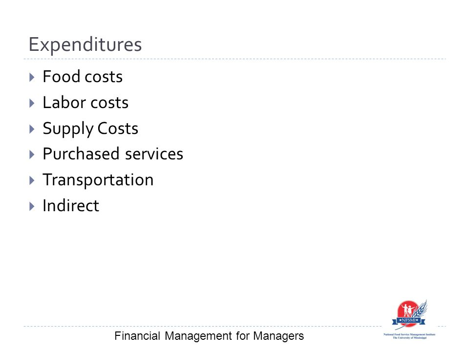Expenditures  Food costs  Labor costs  Supply Costs  Purchased services  Transportation  Indirect Financial Management for Managers