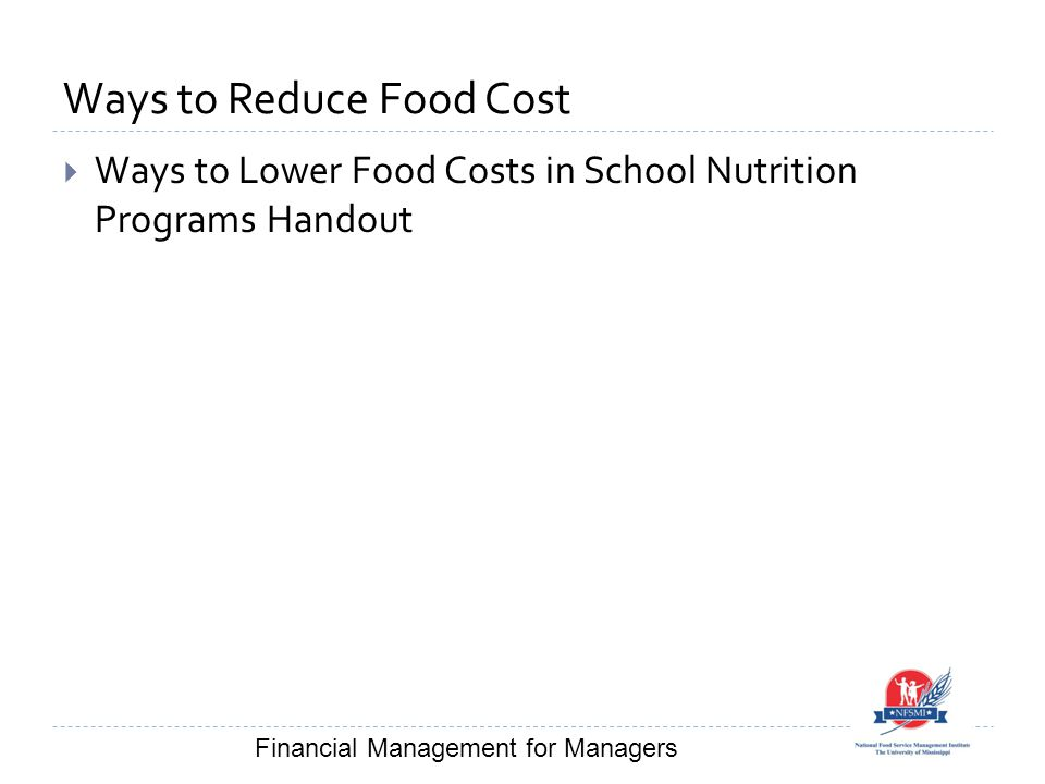 Ways to Reduce Food Cost  Ways to Lower Food Costs in School Nutrition Programs Handout Financial Management for Managers