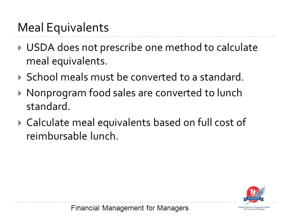 Meal Equivalents  USDA does not prescribe one method to calculate meal equivalents.  School meals must be converted to a standard.  Nonprogram food