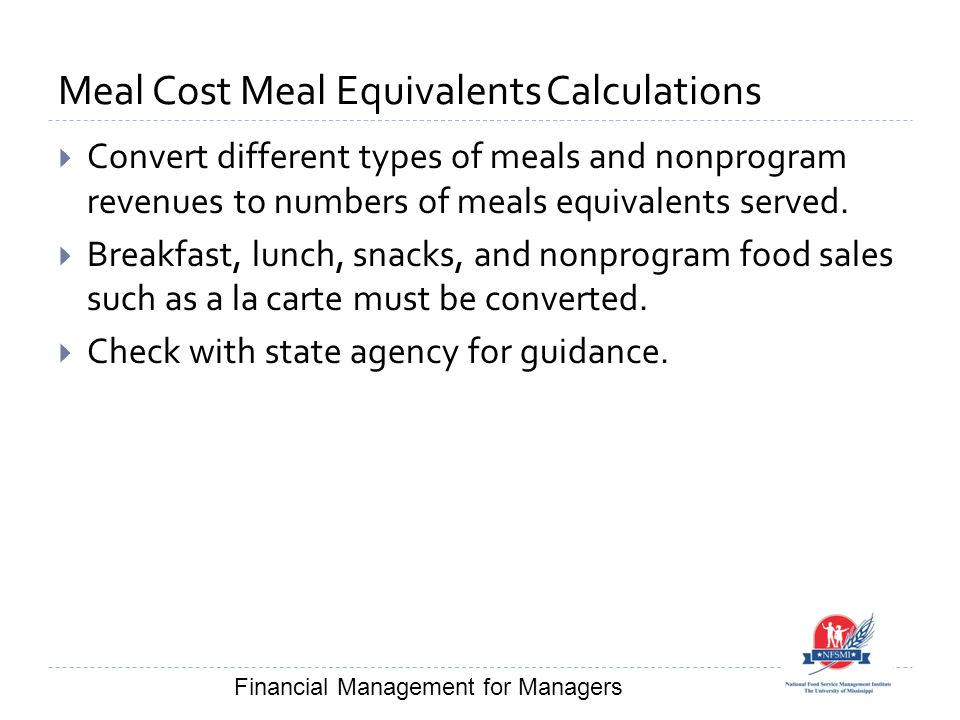 Meal Cost Meal Equivalents Calculations  Convert different types of meals and nonprogram revenues to numbers of meals equivalents served.