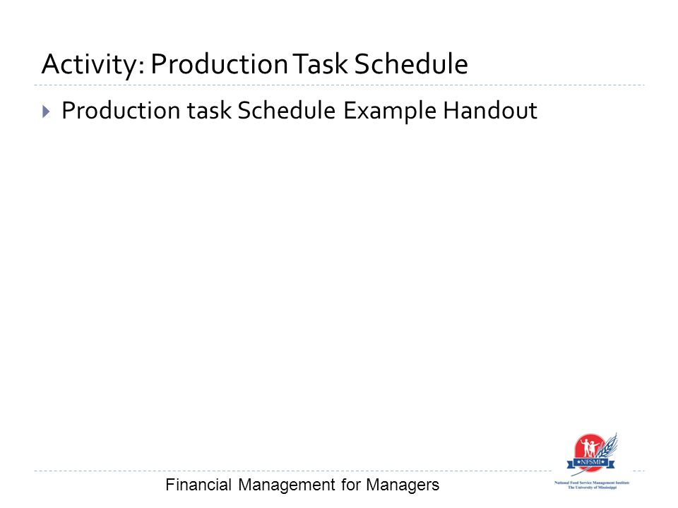 Activity: Production Task Schedule  Production task Schedule Example Handout Financial Management for Managers