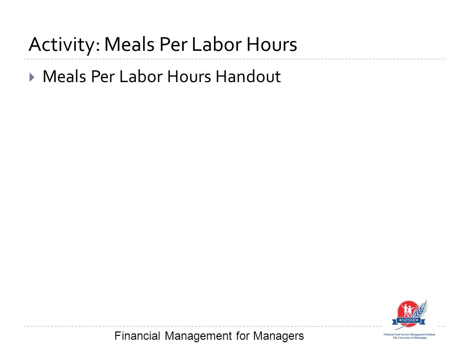 Activity: Meals Per Labor Hours  Meals Per Labor Hours Handout Financial Management for Managers
