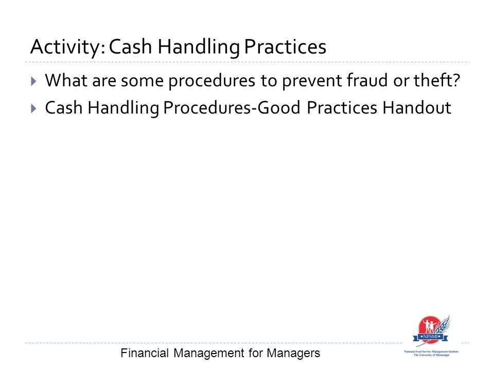 Activity: Cash Handling Practices  What are some procedures to prevent fraud or theft.