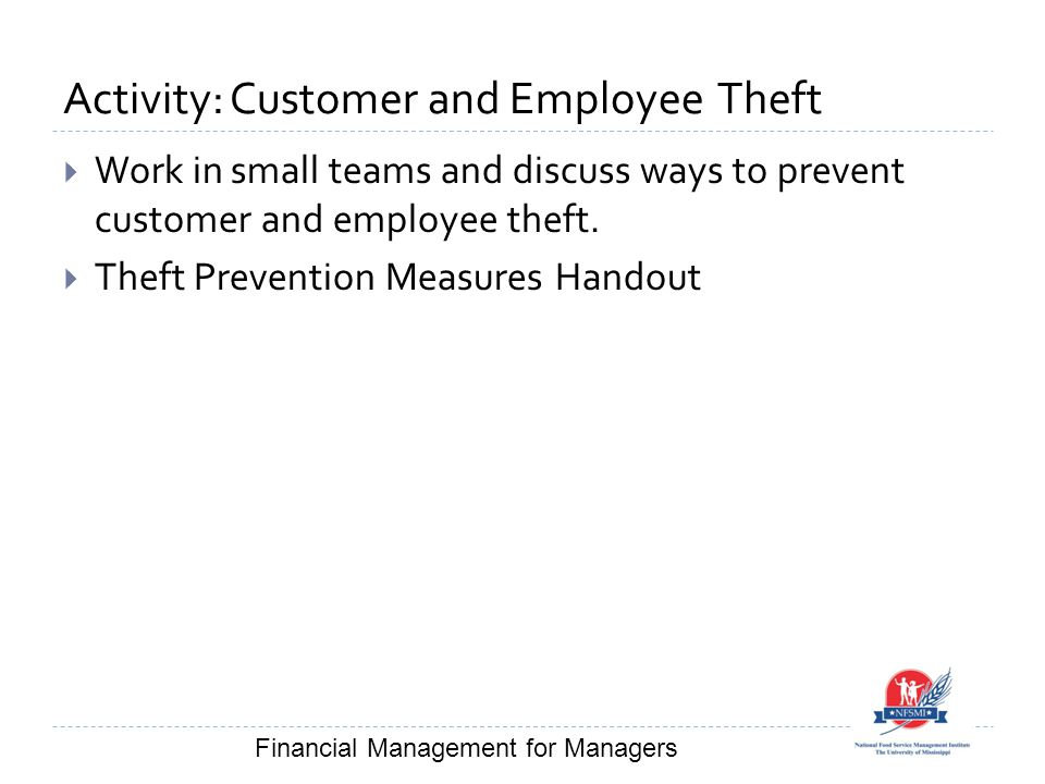 Activity: Customer and Employee Theft  Work in small teams and discuss ways to prevent customer and employee theft.  Theft Prevention Measures Hando
