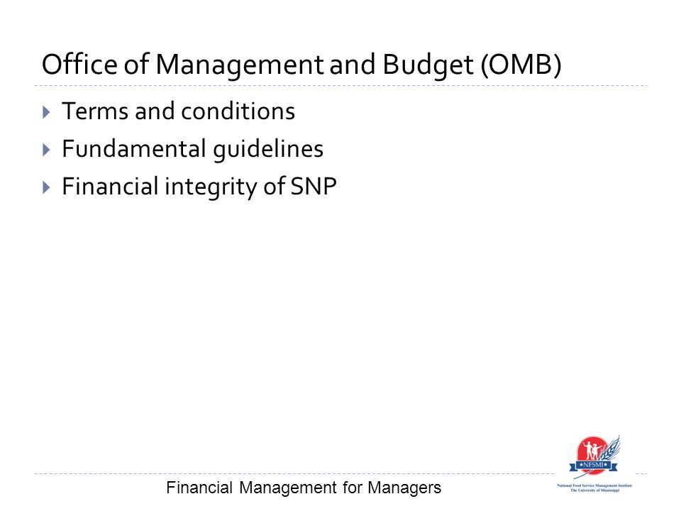 Office of Management and Budget (OMB)  Terms and conditions  Fundamental guidelines  Financial integrity of SNP Financial Management for Managers