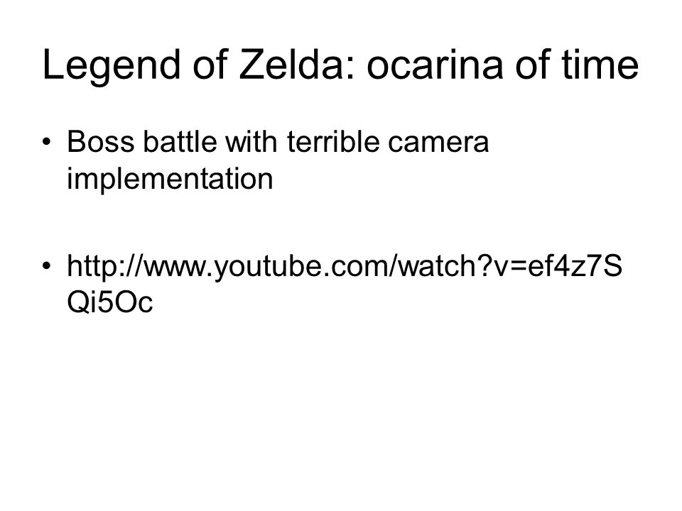 Legend of Zelda: ocarina of time Boss battle with terrible camera implementation http://www.youtube.com/watch v=ef4z7S Qi5Oc