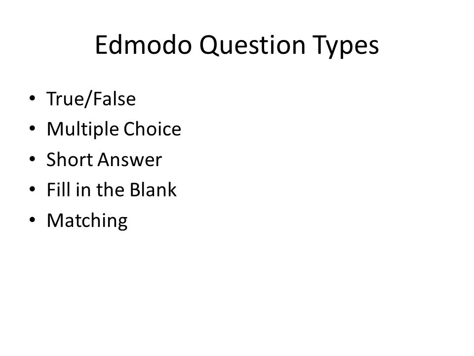 Edmodo Question Types True/False Multiple Choice Short Answer Fill in the Blank Matching