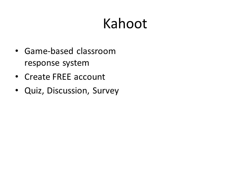 Kahoot Game-based classroom response system Create FREE account Quiz, Discussion, Survey