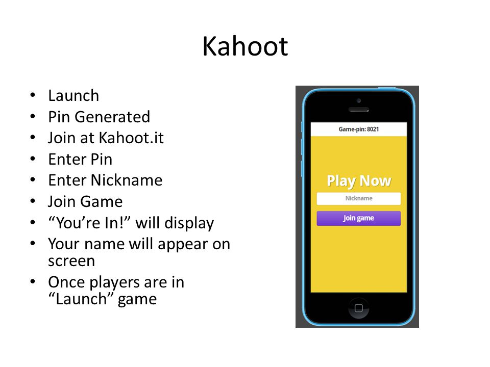 Kahoot Launch Pin Generated Join at Kahoot.it Enter Pin Enter Nickname Join Game You're In! will display Your name will appear on screen Once players are in Launch game