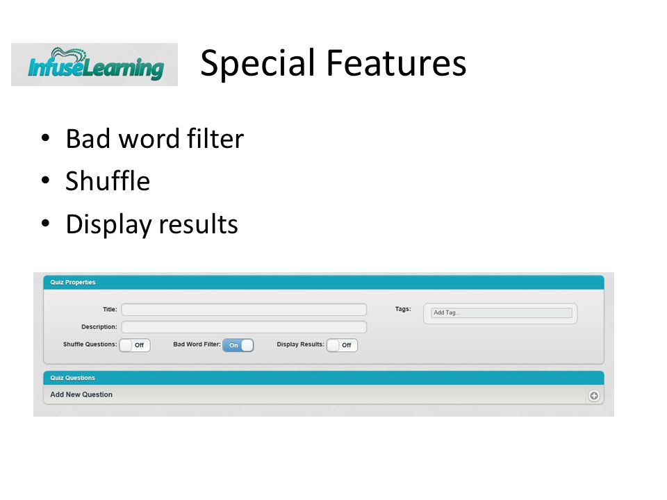 Special Features Bad word filter Shuffle Display results