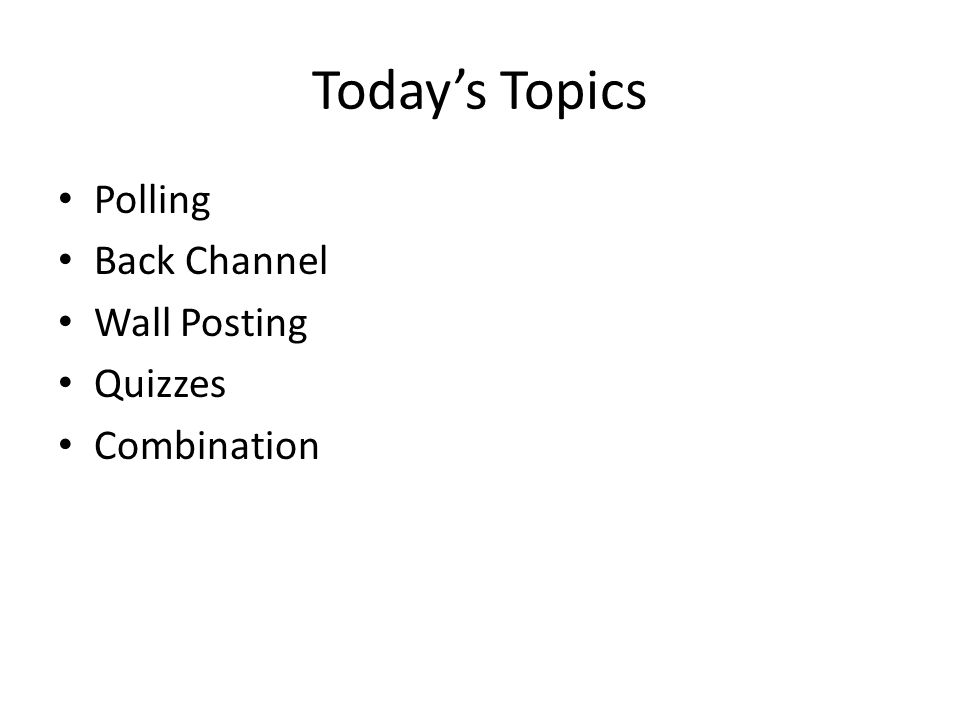 Today's Topics Polling Back Channel Wall Posting Quizzes Combination