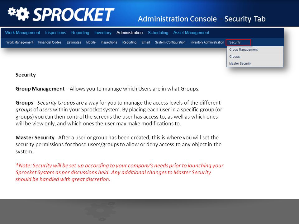 Administration Console – Security Tab Security Group Management – Allows you to manage which Users are in what Groups. Groups - Security Groups are a